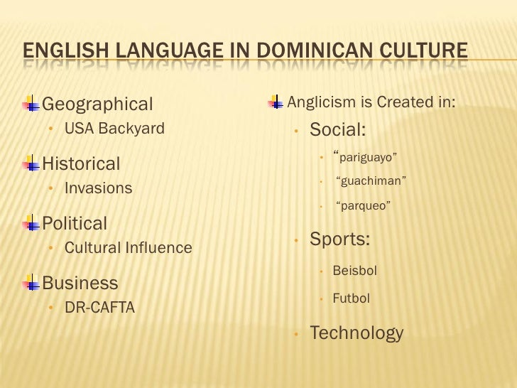 ENGLISH LANGUAGE IN DOMINICAN CULTURE   Geographical            Anglicism is Created in:   • USA Backyard         •   Soci...