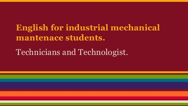 English for industrial mechanical mantenace students. Technicians and Technologist.