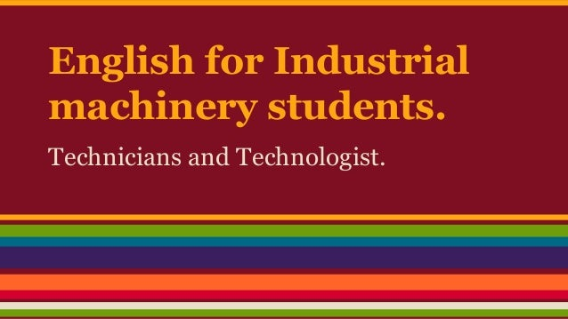 English for Industrial machinery students. Technicians and Technologist.