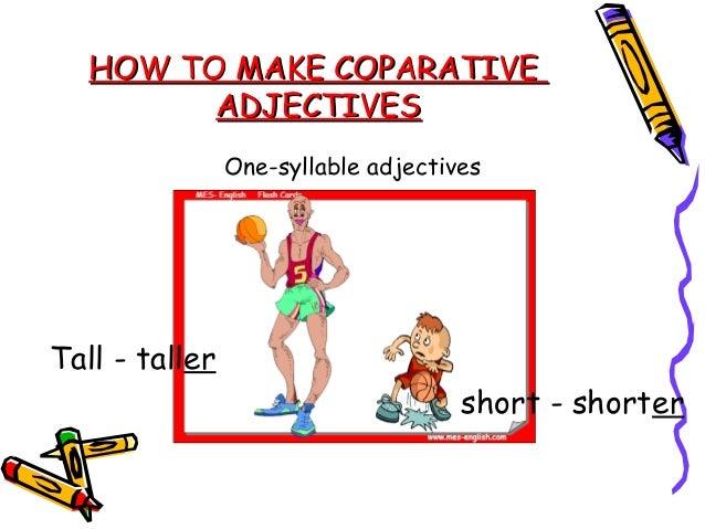 HOW TO MAKE COPARATIVEHOW TO MAKE COPARATIVEADJECTIVESADJECTIVESAdjectives with 1 vowel + 1 consonant double theconsonant ...