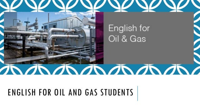 ENGLISH FOR OIL AND GAS STUDENTS