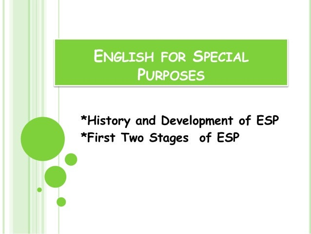 ENGLISH FOR SPECIAL       PURPOSES*History and Development of ESP*First Two Stages of ESP
