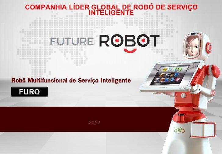 COMPANHIA LÍDER GLOBAL DE ROBÔ DE SERVIÇO                   INTELIGENTERobô Multifuncional de Serviço Inteligente  FURO   ...