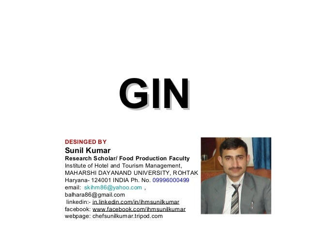 GIN DESINGED BY  Sunil Kumar Research Scholar/ Food Production Faculty Institute of Hotel and Tourism Management, MAHARSHI...