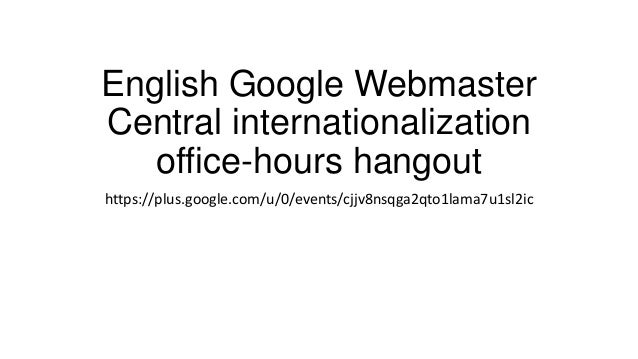 English Google Webmaster Central internationalization office-hours hangout https://plus.google.com/u/0/events/cjjv8nsqga2q...