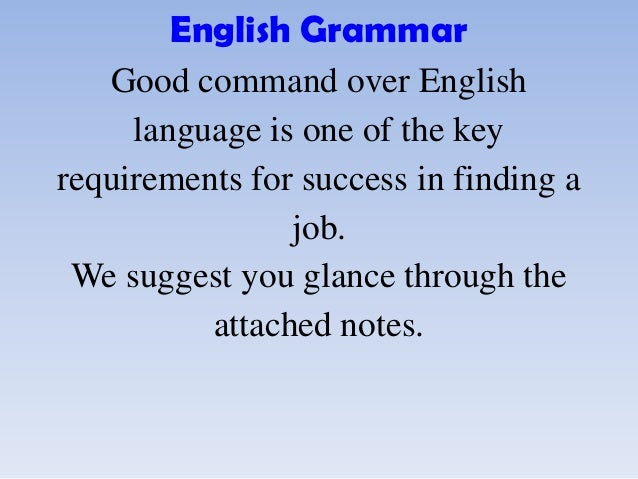 English Grammar Good command over English language is one of the key requirements for success in finding a job. We suggest...