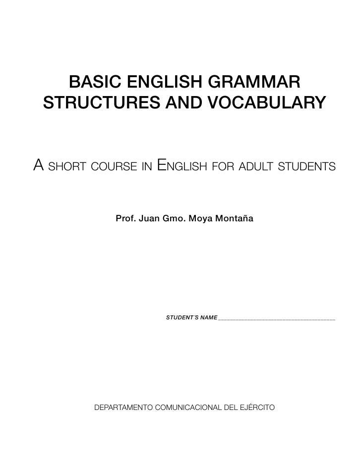 BASIC ENGLISH GRAMMAR STRUCTURES AND VOCABULARYA SHORT COURSE IN ENGLISH FOR ADULT STUDENTS            Prof. Juan Gmo. Moy...