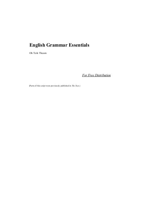 English Grammar Essentials Oh Teik Theam  For Free Distribution (Parts of this script were previously published in The Sta...