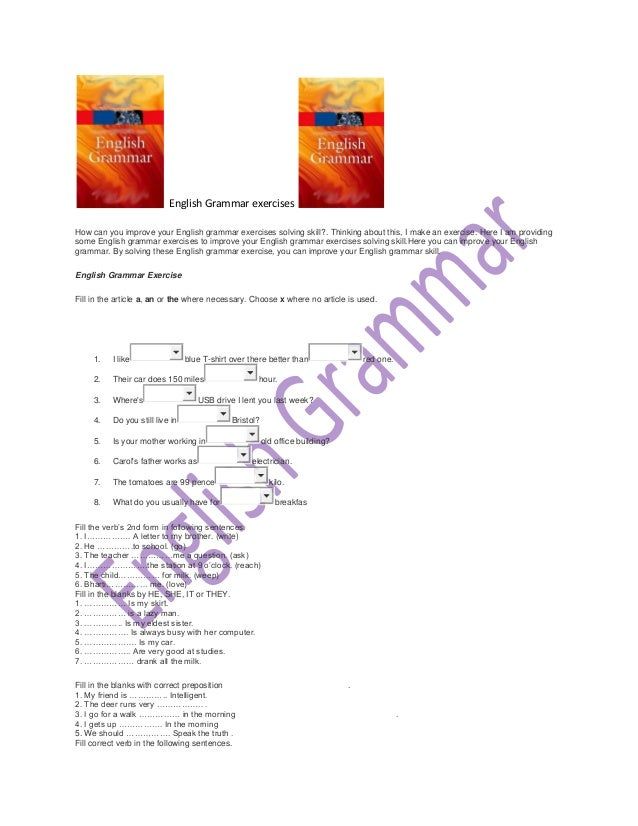 English Grammar exercises How can you improve your English grammar exercises solving skill?. Thinking about this, I make a...