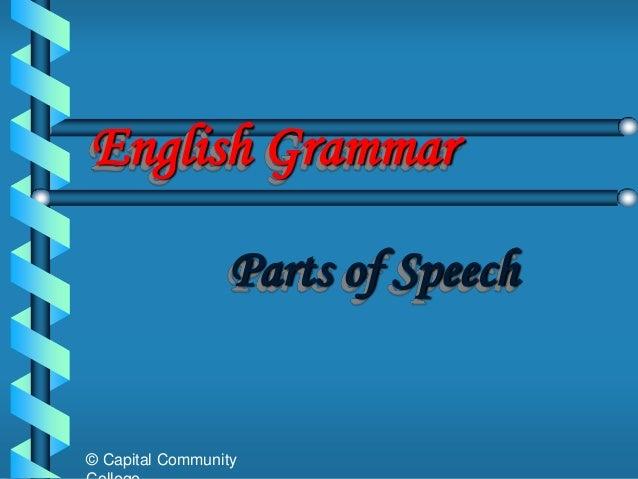 English Grammar                  Parts of Speech© Capital Community