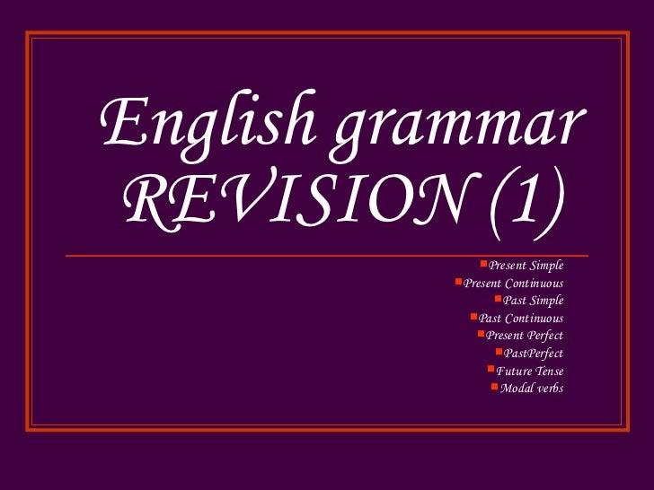 English grammarREVISION (1)               Present Simple           PresentContinuous                 Past Simple       ...
