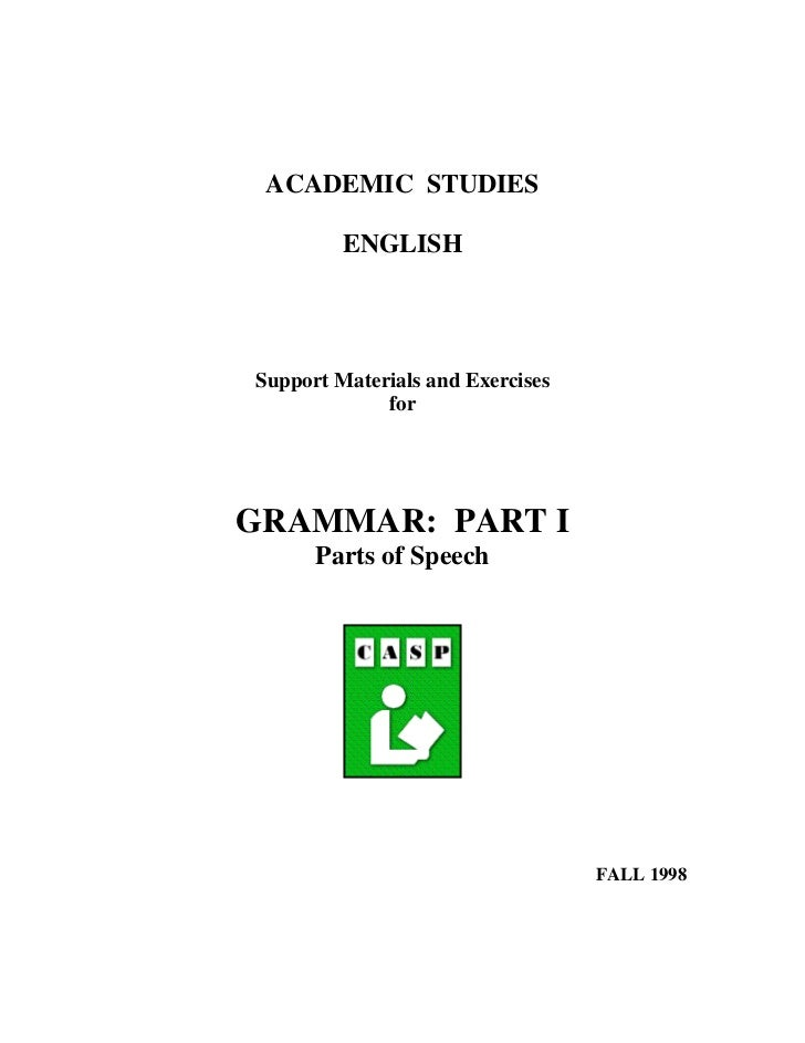 ACADEMIC STUDIES         ENGLISHSupport Materials and Exercises             forGRAMMAR: PART I      Parts of Speech       ...