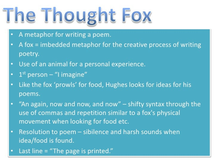 analysis of ted hughes poems Ted hughes chose to use the fox as the poetic impulse because it was a creature close to his heart, a symbolic guide the flow and rhythm of the latter part of the poem capture the silky movements, the light measured skips, the quick trot of the now lively fox.