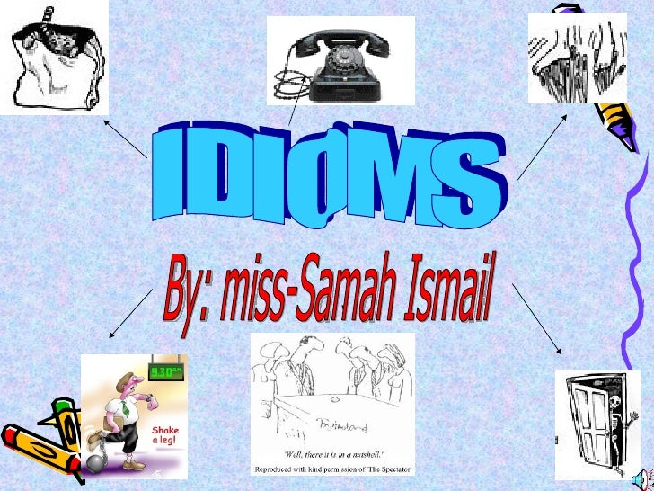 IDIOMS By: miss-Samah Ismail
