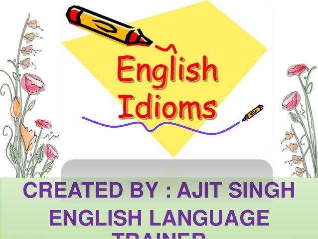 CREATED BY : AJIT SINGH ENGLISH LANGUAGE