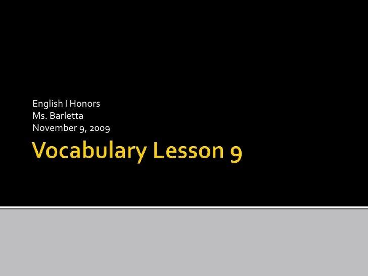 Vocabulary Lesson 9<br />English I Honors<br />Ms. Barletta<br />November 9, 2009<br />
