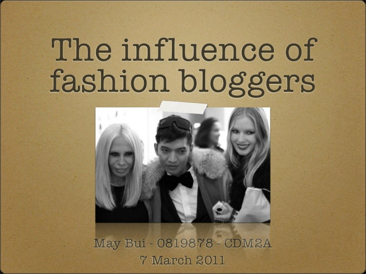 The influence offashion bloggers  May Bui - 0819878 - CDM2A        7 March 2011