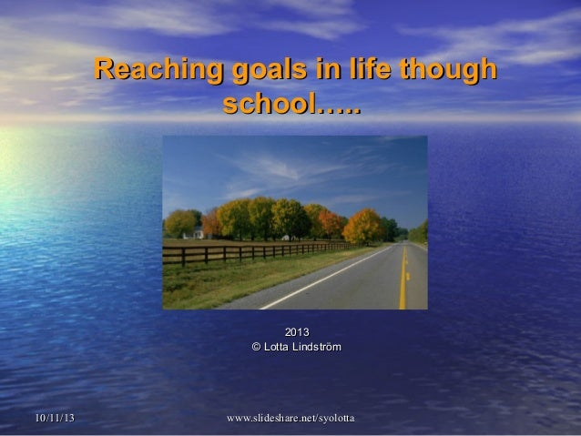 www.slideshare.net/syolottawww.slideshare.net/syolotta10/11/1310/11/13 Reaching goals in life thoughReaching goals in life...