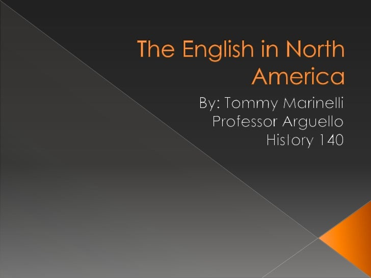 The English in North America<br />By: Tommy Marinelli<br />Professor Arguello<br />History 140<br />