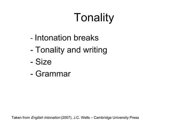 Tonality           - Intonation breaks           - Tonality and writing           - Size           - GrammarTaken from Eng...