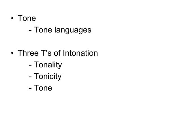 • Tone    - Tone languages• Three T's of Intonation     - Tonality     - Tonicity     - Tone