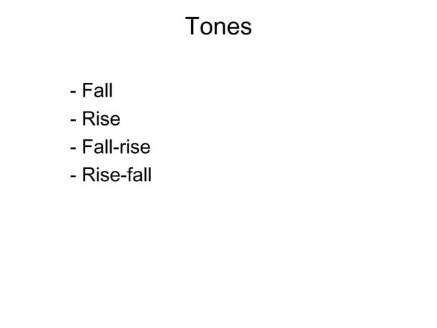 Tones- Fall- Rise- Fall-rise- Rise-fall