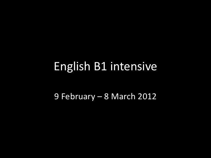 English B1 intensive9 February – 8 March 2012