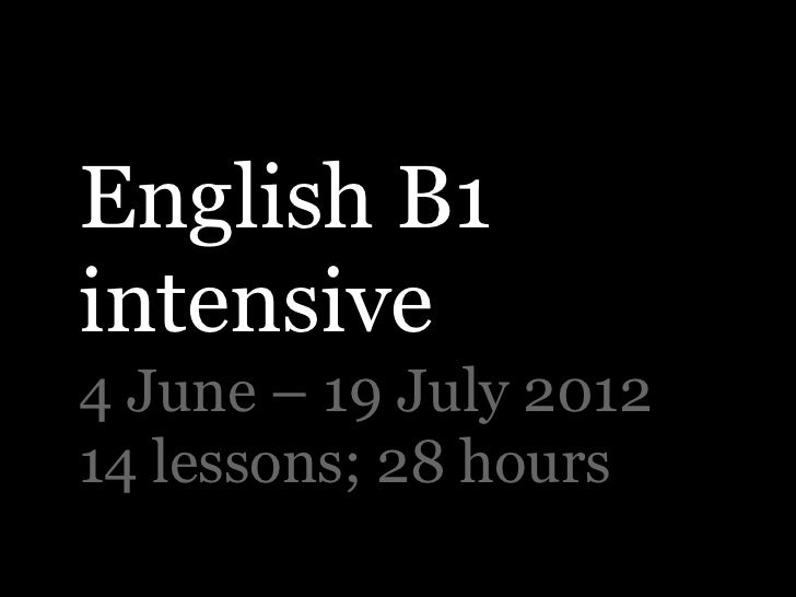English B1intensive4 June – 19 July 201214 lessons; 28 hours