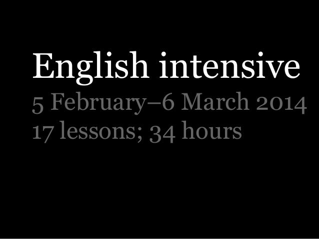 English intensive 5 February–6 March 2014 17 lessons; 34 hours
