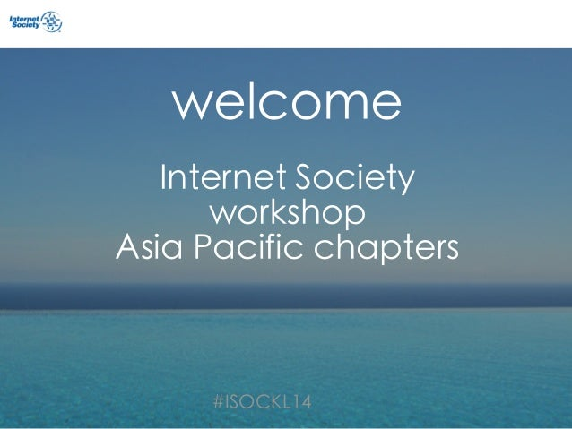 #ISOCKL14 welcome Internet Society workshop Asia Pacific chapters