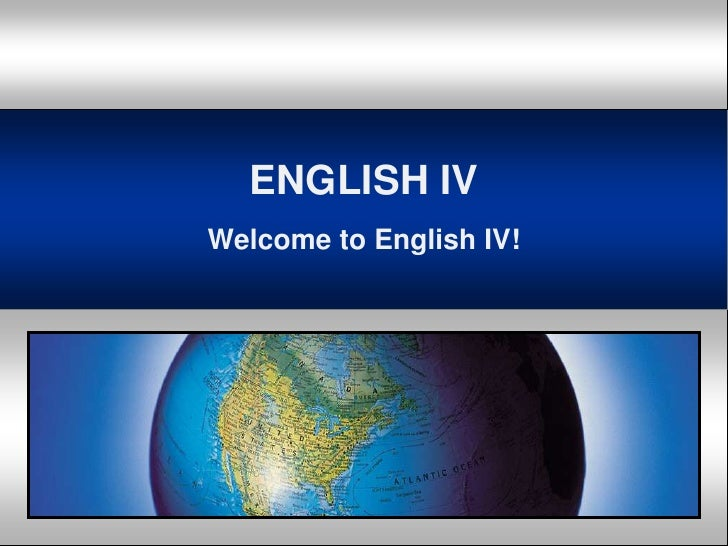 ENGLISH IV<br />WelcometoEnglish IV!<br />
