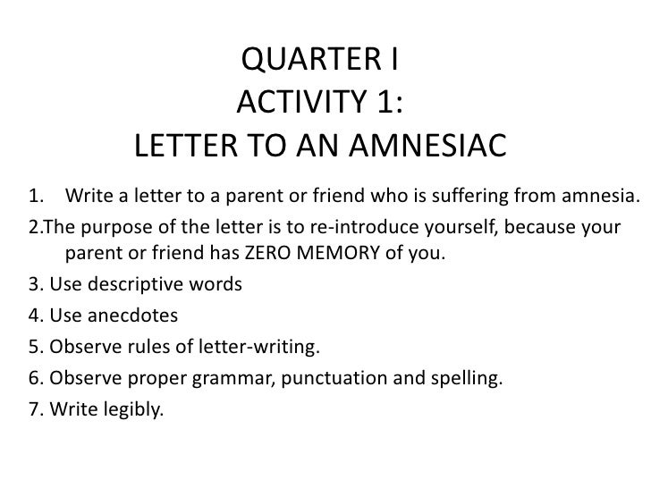 QUARTER I                  ACTIVITY 1:            LETTER TO AN AMNESIAC1. Write a letter to a parent or friend who is suff...