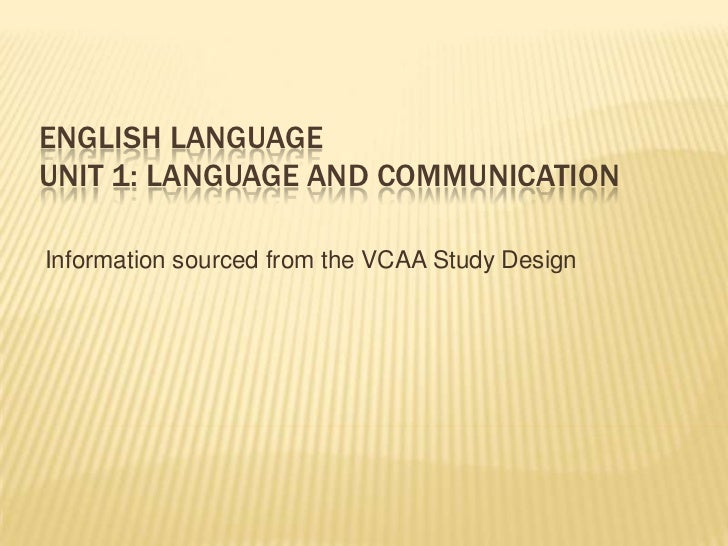 ENGLISH LANGUAGEUNIT 1: LANGUAGE AND COMMUNICATIONInformation sourced from the VCAA Study Design