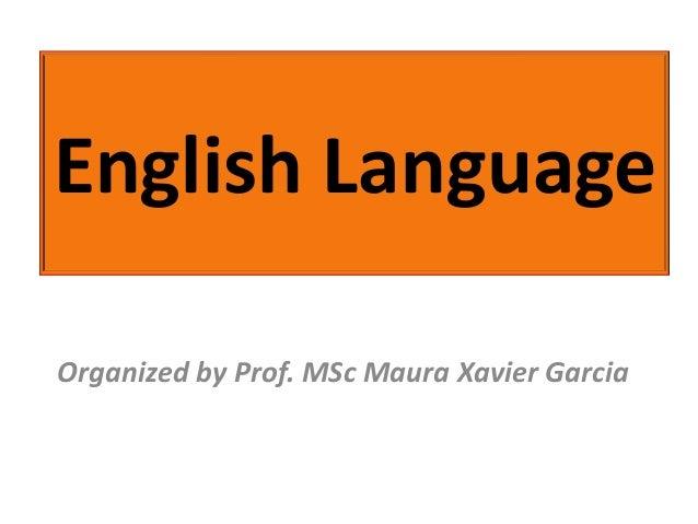 English LanguageOrganized by Prof. MSc Maura Xavier Garcia
