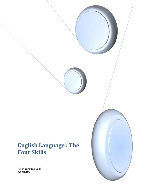 English Language : The Four Skills Helen Yong Lee Geok 9/25/2013