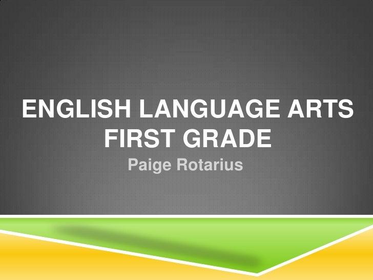 English Language ArtsFirst Grade <br />Paige Rotarius<br />