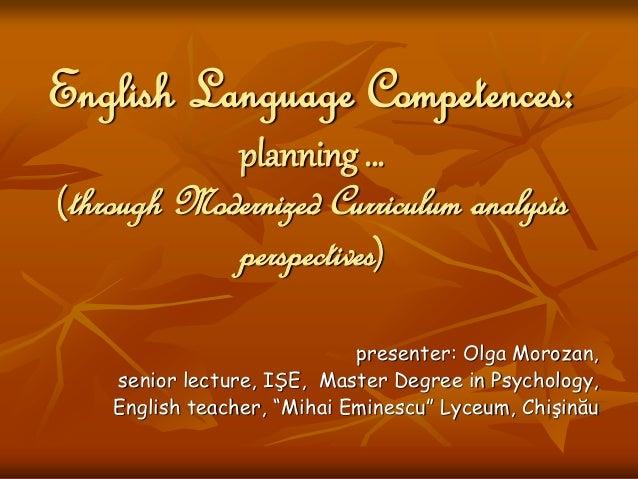 English Language Competences: planning … (through Modernized Curriculum analysis perspectives) presenter: Olga Morozan, se...