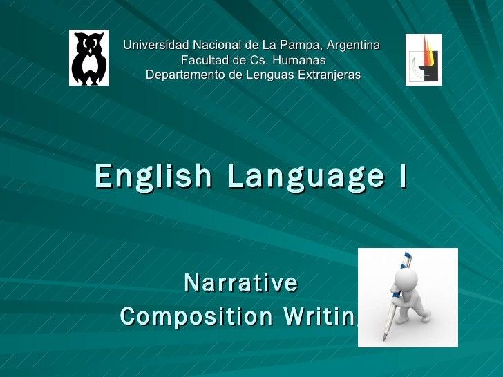 English Language I Narrative  Composition Writing Universidad Nacional de La Pampa, Argentina  Facultad de Cs. Humanas Dep...