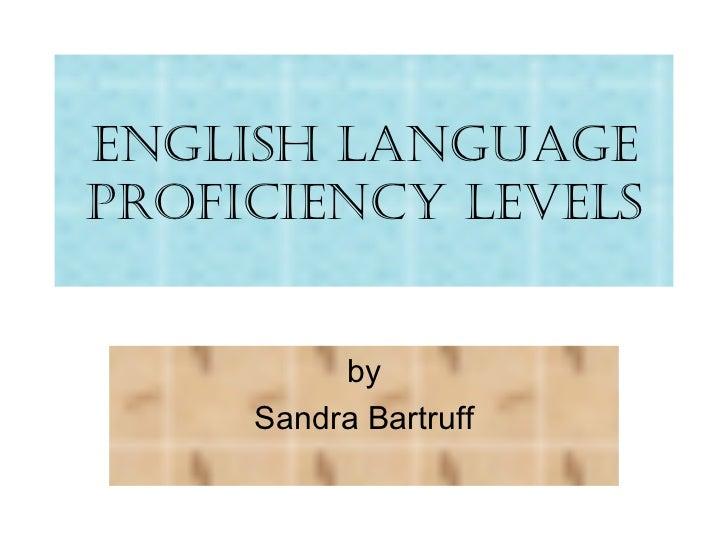 English Language Proficiency Levels by Sandra Bartruff