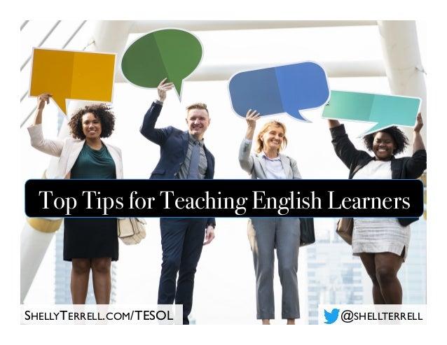 Top Tips for Teaching English Learners @SHELLTERRELLSHELLYTERRELL.COM/TESOL