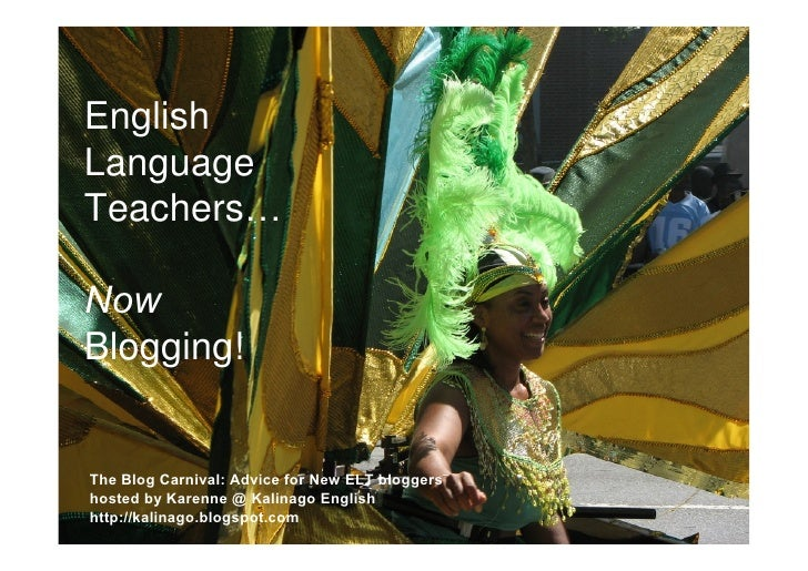 English Language Teachers…  Now Blogging!   The Blog Carnival: Advice for New ELT bloggers hosted by Karenne @ Kalinago En...