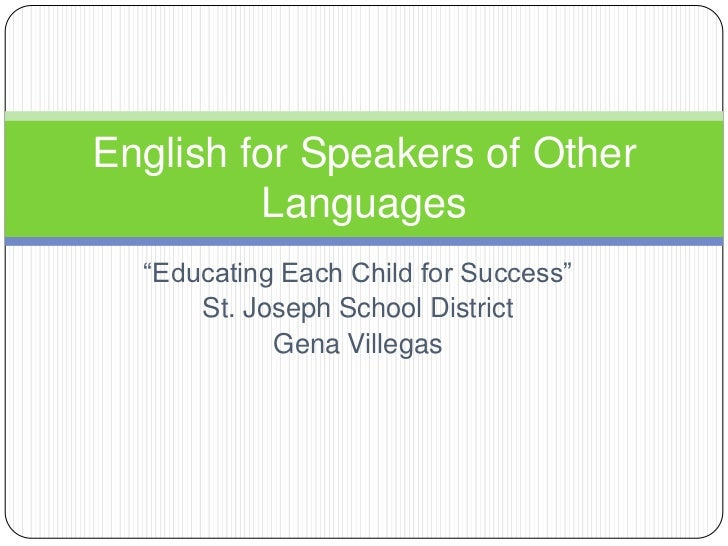 """""""Educating Each Child for Success""""<br />St. Joseph School District<br />Gena Villegas<br />English for Speakers of Other L..."""