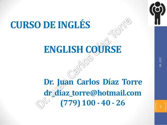 CURSO DE INGLÉS      ENGLISH COURSE                                   DR. JCDT      Dr. Juan Carlos Díaz Torre      dr_dia...