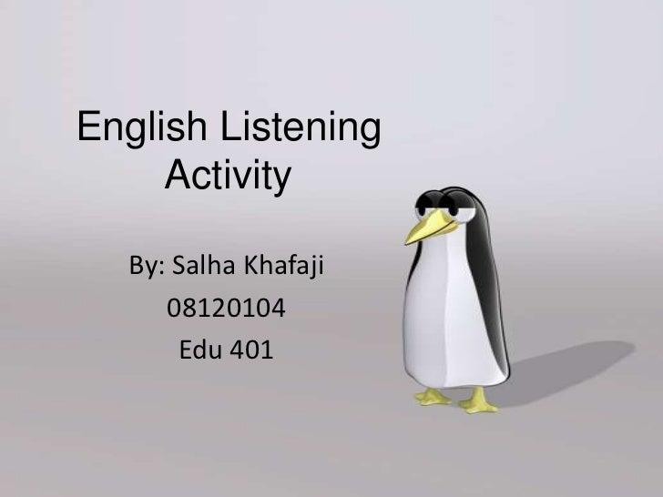 English Listening     Activity  By: Salha Khafaji     08120104      Edu 401