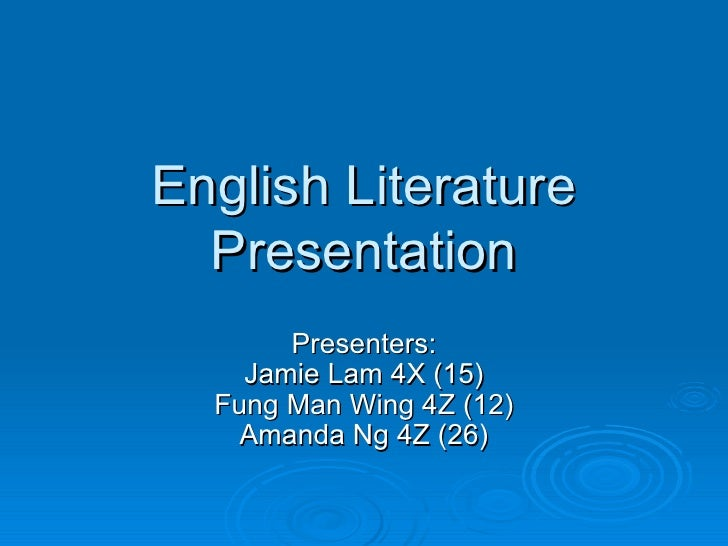 English Literature Presentation Presenters: Jamie Lam 4X (15) Fung Man Wing 4Z (12) Amanda Ng 4Z (26)