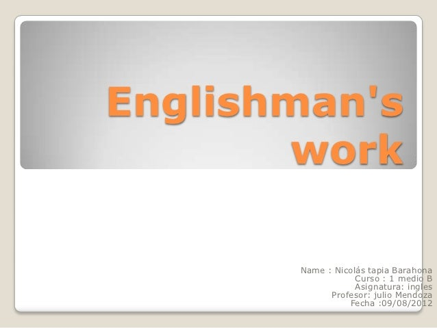 Englishmans        work       Name : Nicolás tapia Barahona                   Curso : 1 medio B                   Asignatu...