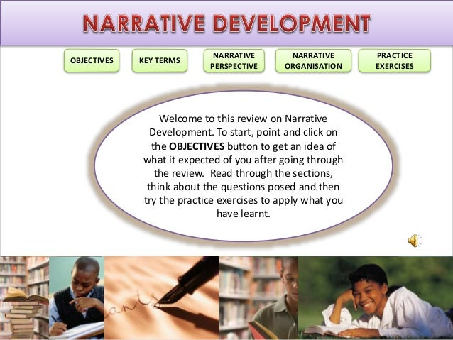 OBJECTIVES KEY TERMS NARRATIVE PERSPECTIVE NARRATIVE ORGANISATION PRACTICE EXERCISES Welcome to this review on Narrative D...