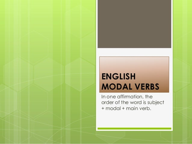 ENGLISHMODAL VERBSIn one affirmation, theorder of the word is subject+ modal + main verb.