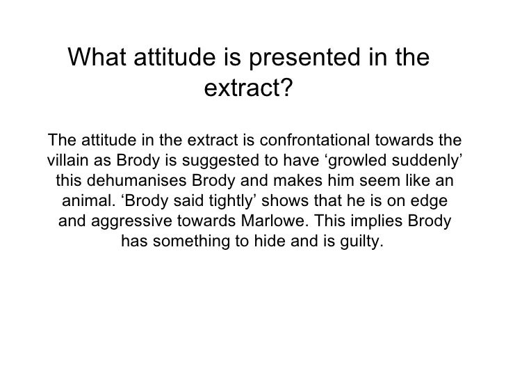 What attitude is presented in the extract? The attitude in the extract is confrontational towards the villain as Brody is ...