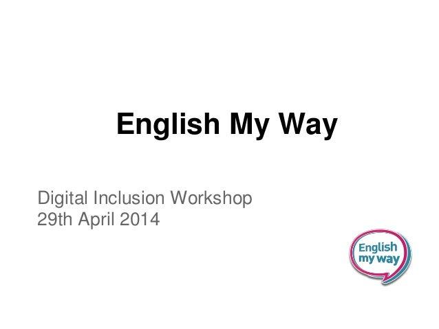English My Way Digital Inclusion Workshop 29th April 2014